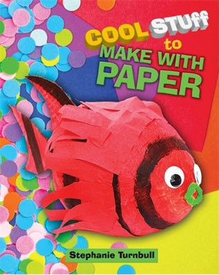 Cool Stuff to Make With Paper Stephanie Turnbull 9781445141763