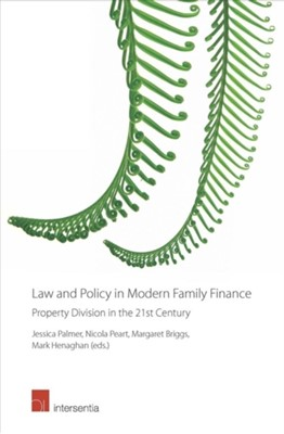 Law and Policy in Modern Family Finance - Property Division in the 21st Century Mark Henaghan, Jessica Palmer, Margaret Briggs, Nicola S. Peart 9781780684642