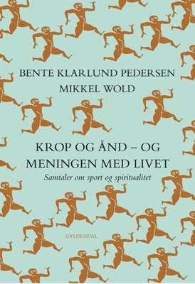 Krop og ånd - og meningen med livet Mikkel Wold, Bente Klarlund Pedersen 9788702270877