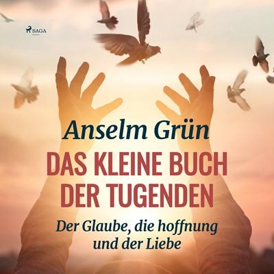 Das kleine Buch der Tugenden - Der Glaube, die hoffnung und der Liebe Anselm Grün 9788726087550