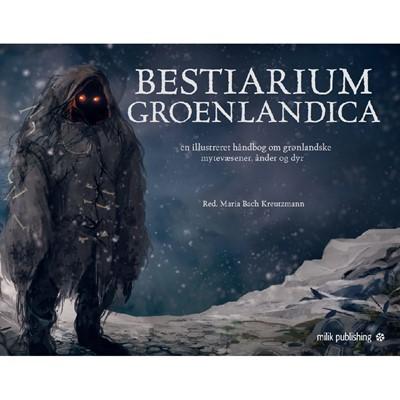 Bestiarium Groenlandica Maria Bach Kreutzmann, Ujammiugaq Engell, Qivioq Nivi Løvstrøm, Robin Fenrir Mansa Hillestrøm 9788793405806