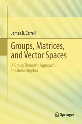 Groups, Matrices, and Vector Spaces James B. Carrell 9780387794273