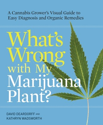 What's Wrong With My Marijuana Plant? Kathryn B. Wadsworth, David C. Deardorff 9780399578984