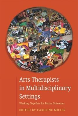Arts Therapists in Multidisciplinary Settings  9781849056113