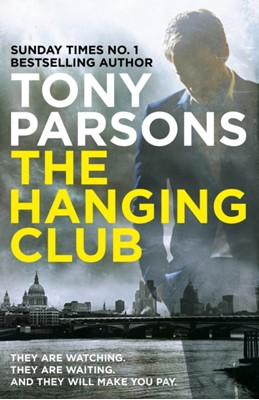 The Hanging Club Tony Parsons 9780099591078