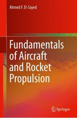 Fundamentals of Aircraft and Rocket Propulsion Ahmed F. El-Sayed 9781447167945