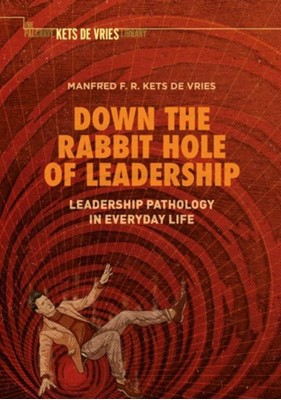 Down the Rabbit Hole of Leadership Manfred F. R. Kets de Vries 9783319924618