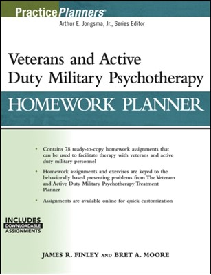 Veterans and Active Duty Military Psychotherapy Homework Planner Bret A. Moore, James R. Finley 9781119384823