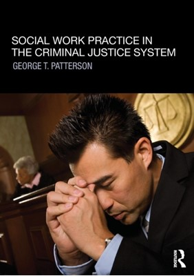 Social Work Practice in the Criminal Justice System George T. (Hunter College Patterson, George Patterson 9780415781169