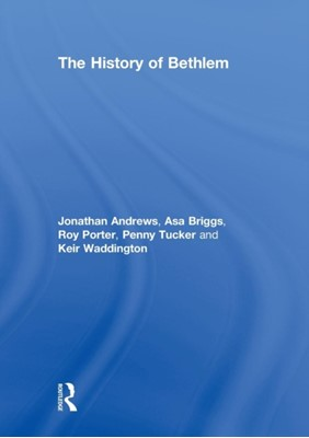 The History of Bethlem Roy Porter, Jonathan Andrews, Penny Tucker, Keir Waddington, Asa Briggs 9780415867535