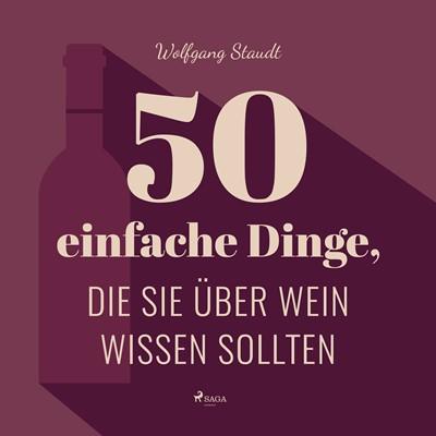 50 einfache Dinge, die Sie über Wein wissen sollten Wolfgang Staudt 9788726069631