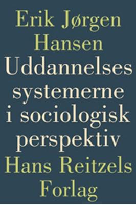 Uddannelsessystemerne i sociologisik perspektiv Erik Jørgen Hansen 9788741250724