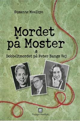 Mordet på Moster & Dobbeltmordet på Peter Bangs Vej Susanne Meelbye 9788799799077