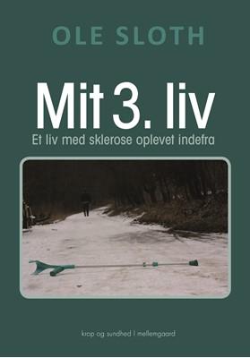 MIT 3. LIV - Et liv med sklerose oplevet indefra Ole Sloth 9788793724204