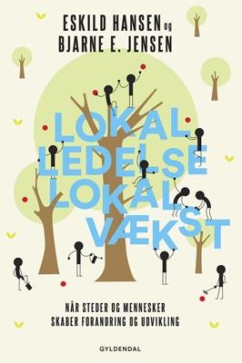 Lokal ledelse – lokal vækst Eskild Hansen, Bjarne E. Jensen 9788702265231