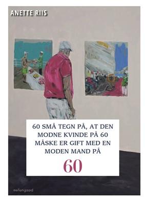 60 SMÅ TEGN PÅ, AT DEN MODNE KVINDE PÅ 60 MÅSKE ER GIFT MED EN MODEN MAND Anette Riis 9788772180991