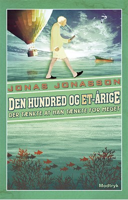 Den hundred og et-årige der tænkte at han tænkte for meget Jonas Jonasson 9788770071222