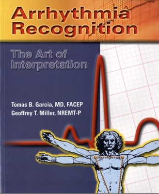Arrhythmia Recognition: The Art Of Interpretation Geoffrey T. Miller, Tomas B. Garcia 9780763722463
