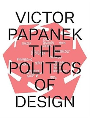 Victor Papanek: The Politics of Design Amelie Klein, Alison J. Clarke, Mateo Kries 9783945852262