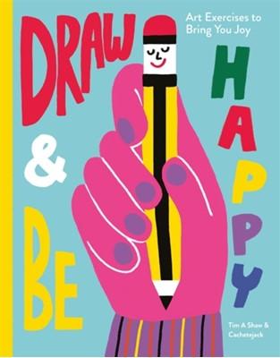 Draw & Be Happy Tim A Shaw 9781781576724