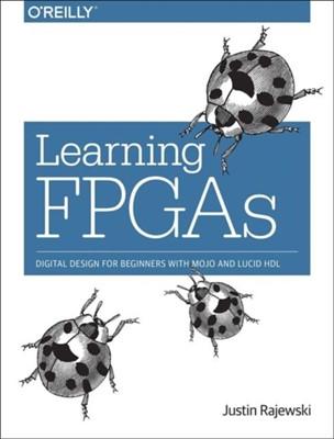 Learning FPGAs Justin Rajewski 9781491965498