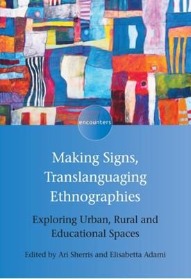Making Signs, Translanguaging Ethnographies Ari Sherris 9781788921909