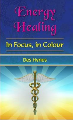 Energy Healing in Focus Des (Des Hynes) Hynes 9781903065877