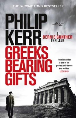 Greeks Bearing Gifts Philip Kerr 9781784296520