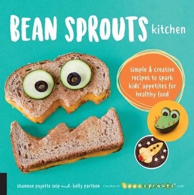 Bean Sprouts Kitchen Shannon Payette Seip, Kelly Parthen 9781592338498
