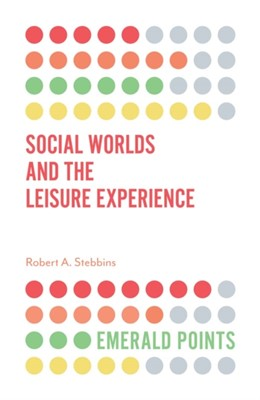 Social Worlds and the Leisure Experience Robert A. Stebbins 9781787697164