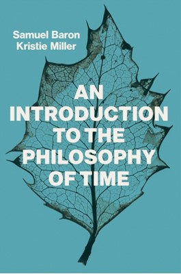 An Introduction to the Philosophy of Time Sam Baron, Kristie Miller 9781509524525