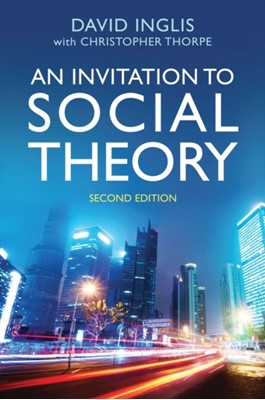 An Invitation to Social Theory David Inglis, Christopher Thorpe 9781509506408