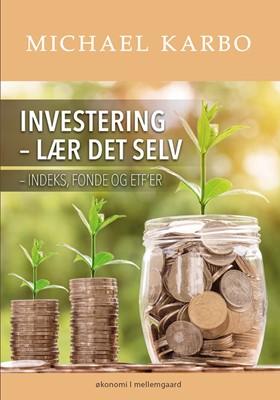 Investering – lær det selv indeks, fonde og ETF'er Michael  Karbo 9788772182025