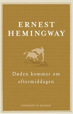 Døden kommer om eftermiddagen Ernest Hemingway 9788711378427