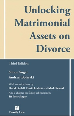 Unlocking Matrimonial Assets on Divorce Simon Sugar, Andrzej Bojarski, Andrzej (Barrister Bojarski, Simon (Barrister Sugar 9781846612862