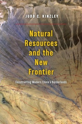 Natural Resources and the New Frontier Judd C. Kinzley 9780226492155