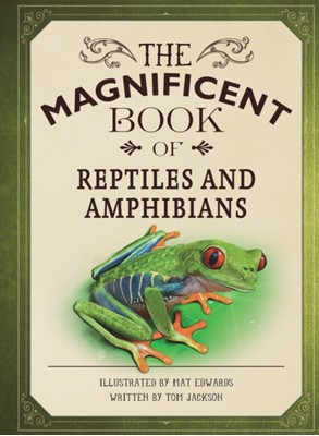 The Magnificent Book of Reptiles and Amphibians Tom (Author) Jackson 9781787412682
