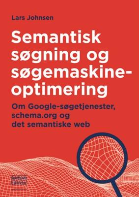 Semantisk søgning og søgemaskineoptimering Lars Johnsen 9788759332184