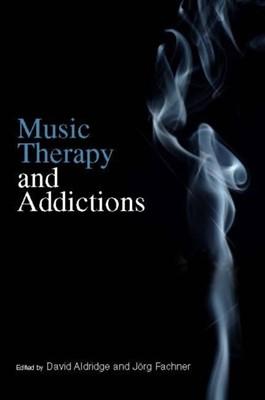 Music Therapy and Addictions David Aldridge, Jorg Fachner, Joerg Fachner 9781849050128