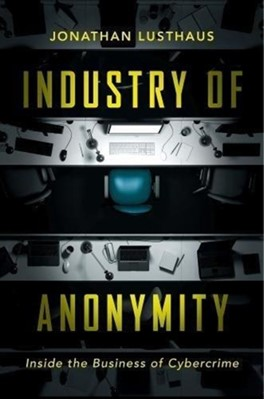 Industry of Anonymity Jonathan Lusthaus 9780674979413
