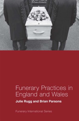 Funerary Practices in England and Wales Brian Parsons, Julie Rugg 9781787692268