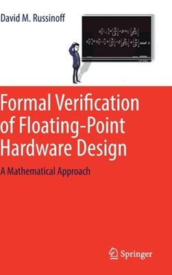 Formal Verification of Floating-Point Hardware Design David M. Russinoff 9783319955124