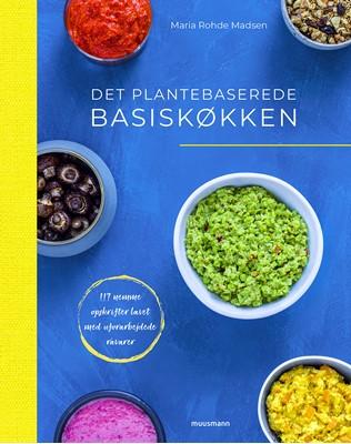 Det plantebaserede basiskøkken Maria Rohde Madsen 9788793679238