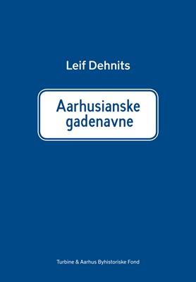 Aarhusianske gadenavne: Historien om 760 gade- og vejnavne i Aarhus kommune Leif Dehnits 9788740652468
