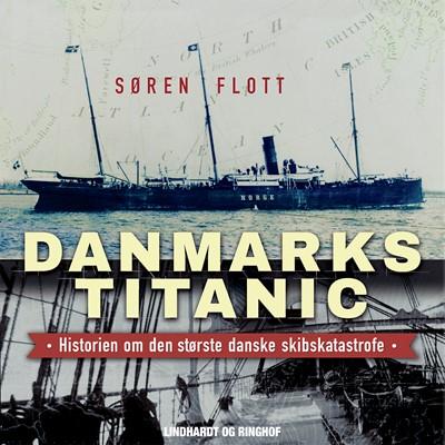 Danmarks Titanic - Historien om den største danske skibskatastrofe Søren Flott 9788726109320
