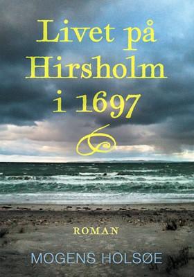 Livet på Hirsholm i 1697 Mogens Holsøe 9788793755123