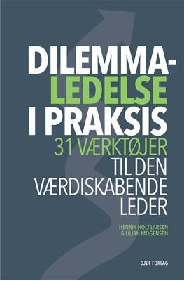 Dilemmaledelse i praksis Henrik Holt Larsen, Lilian Mogensen 9788757444490