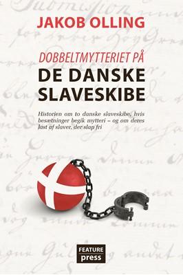 Dobbeltmytteriet på de danske slaveskibe Jakob Olling 9788771435405