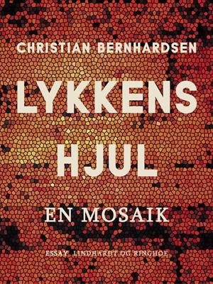 Lykkens hjul: En mosaik Christian Bernhardsen 9788726051544