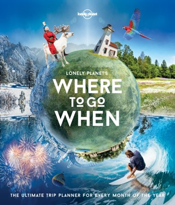 Lonely Planet's Where To Go When Sarah Baxter, Lonely Planet, Paul Bloomfield 9781786571939